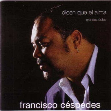 FRANCISCO CESPEDES CD Dicen Que El Alma Grandes Exitos Best