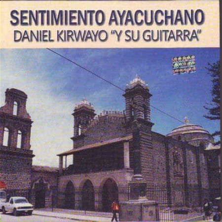 DANIEL KIRWAYO Y SU GUITARRA CD Sentimiento Ayacuchano