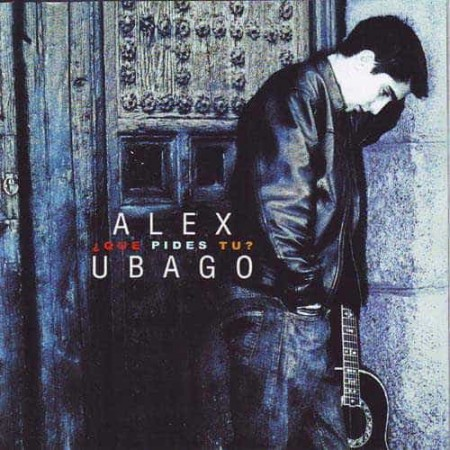 ALEX UBAGO CD Que Pides Tu