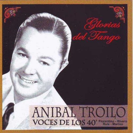 ANIBAL TROILO CD Glorias Del Tango Voces De Los 40