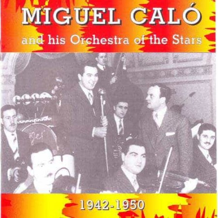 MIGUEL CALO AND HIS ORCHESTRA OF THE STARS CD 1942 - 1950