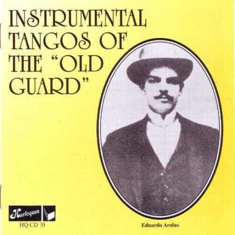 INSTRUMENTAL TANGOS OF THE OLD GUARD CD 1917 - 1930